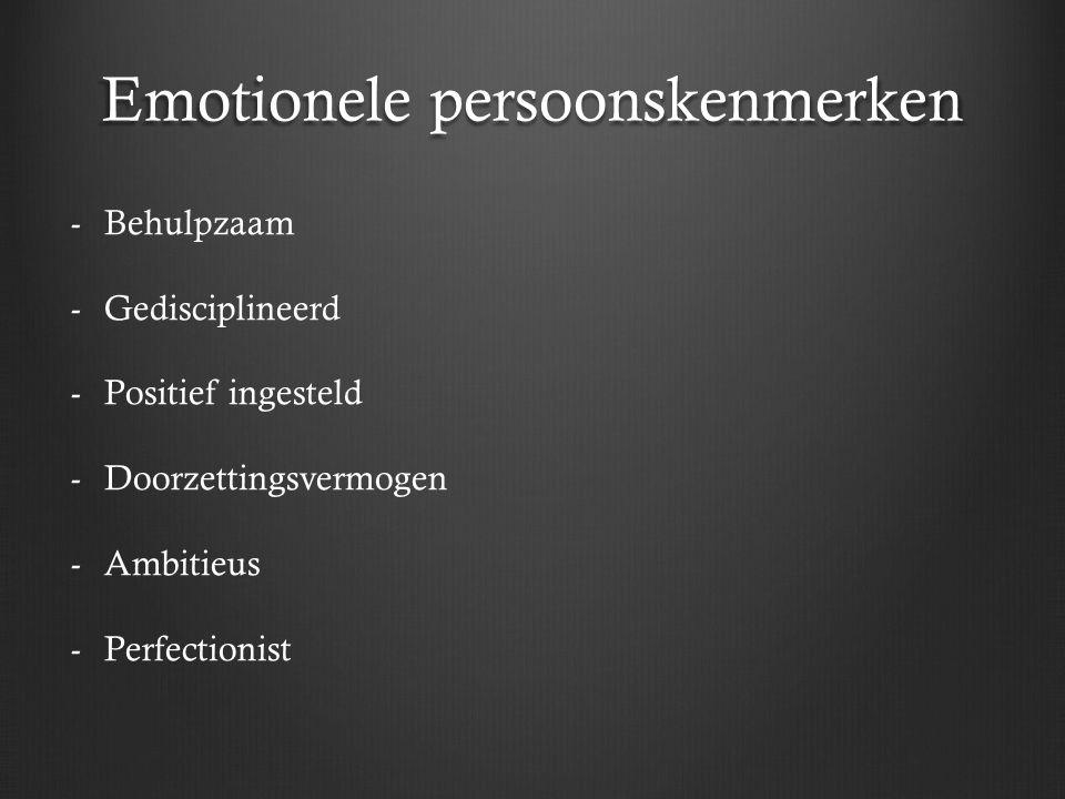 Emotionele persoonskenmerken -Behulpzaam -Gedisciplineerd -Positief ingesteld -Doorzettingsvermogen -Ambitieus -Perfectionist