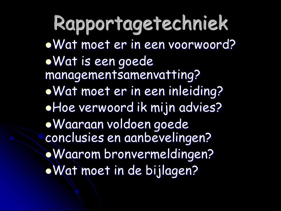 Rapportagetechniek Wat moet er in een voorwoord? Wat moet er in een voorwoord? Wat is een goede managementsamenvatting? Wat is een goede managementsam
