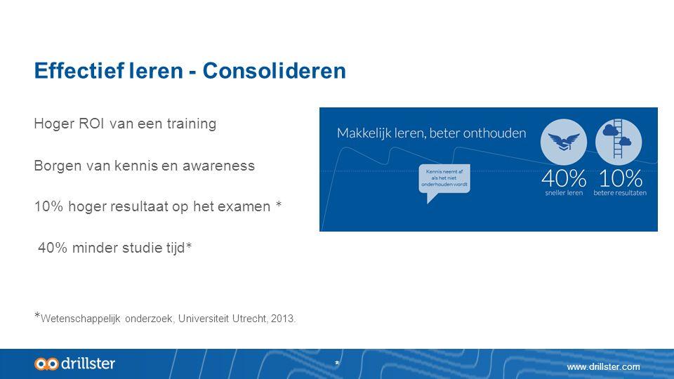 Effectief leren - Consolideren Hoger ROI van een training Borgen van kennis en awareness 10% hoger resultaat op het examen * 40% minder studie tijd * * Wetenschappelijk onderzoek, Universiteit Utrecht, 2013.