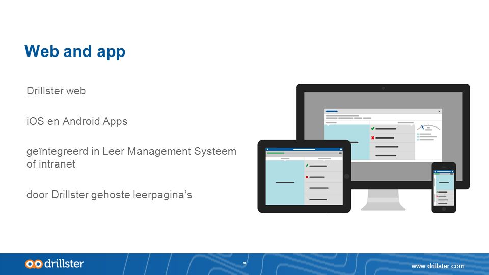 Web and app Drillster web iOS en Android Apps geïntegreerd in Leer Management Systeem of intranet door Drillster gehoste leerpagina's www.drillster.com *