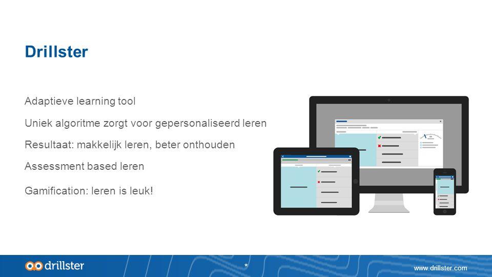 Drillster www.drillster.com * Adaptieve learning tool Uniek algoritme zorgt voor gepersonaliseerd leren Resultaat: makkelijk leren, beter onthouden Assessment based leren Gamification: leren is leuk!