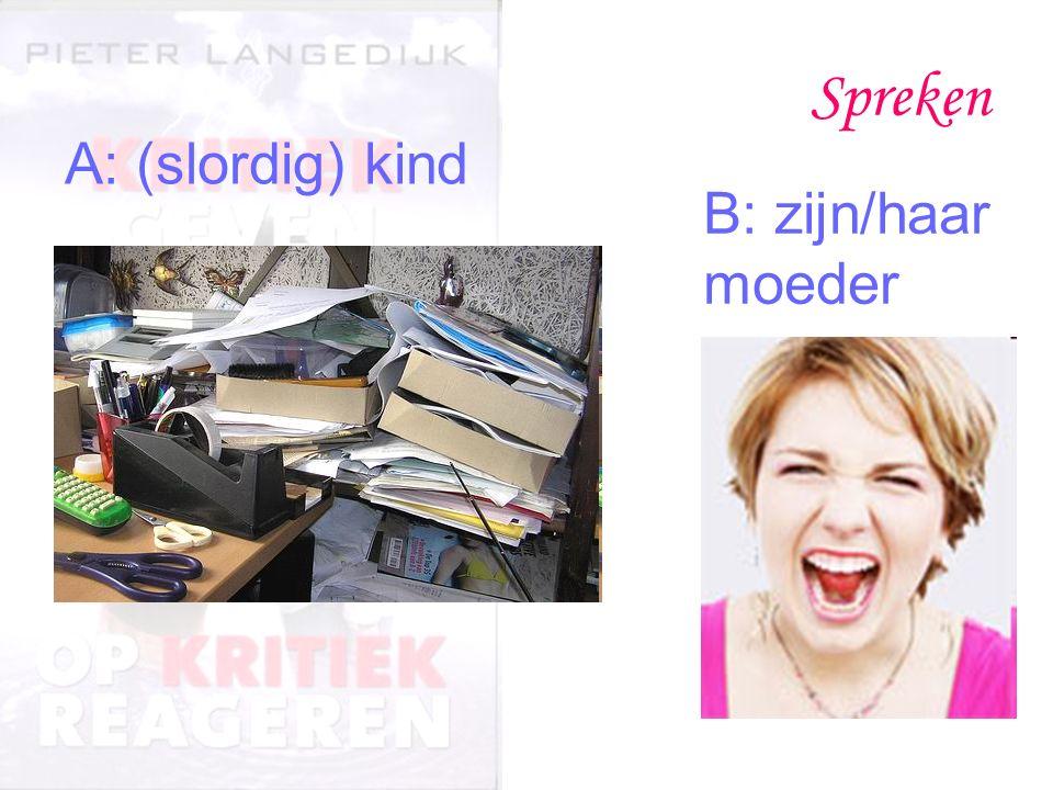 Spreken A: (slordig) kind B: zijn/haar moeder