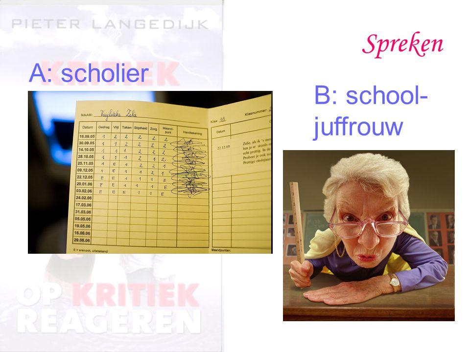Spreken A: scholier B: school- juffrouw