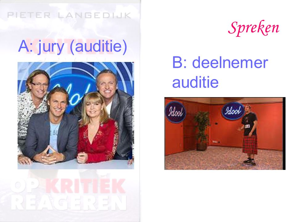 Spreken A: jury (auditie) B: deelnemer auditie