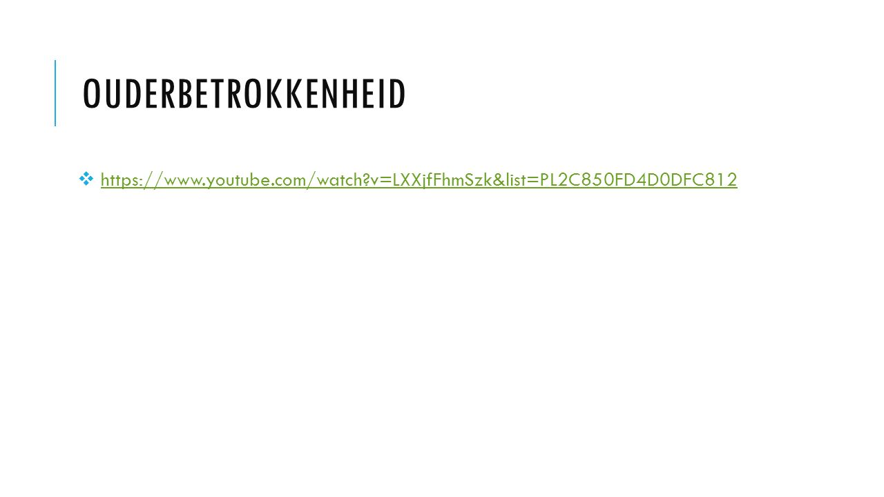 OUDERBETROKKENHEID  https://www.youtube.com/watch?v=LXXjfFhmSzk&list=PL2C850FD4D0DFC812https://www.youtube.com/watch?v=LXXjfFhmSzk&list=PL2C850FD4D0DFC812