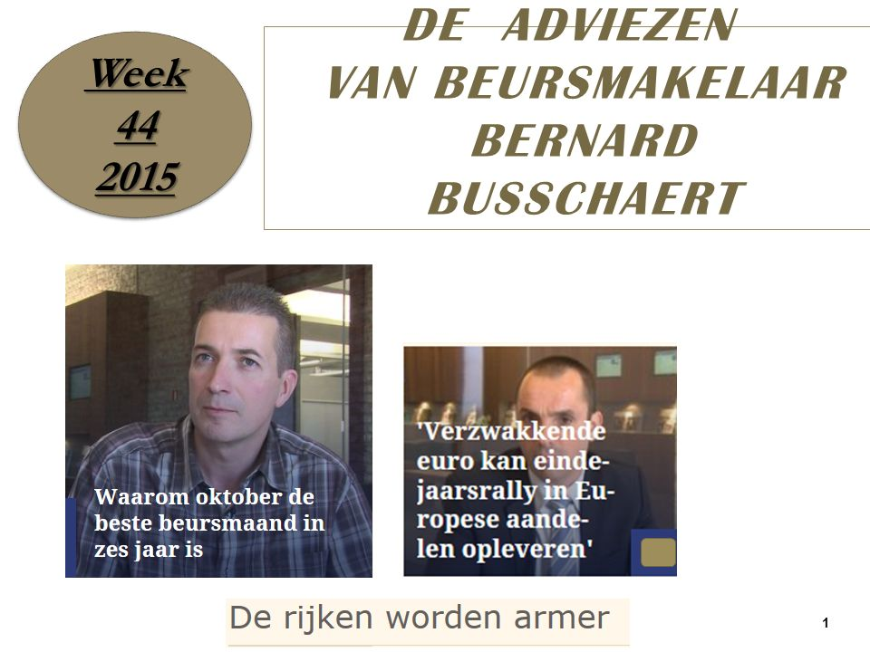1 DE ADVIEZEN VAN BEURSMAKELAAR BERNARD BUSSCHAERT Week 44 2015 2015