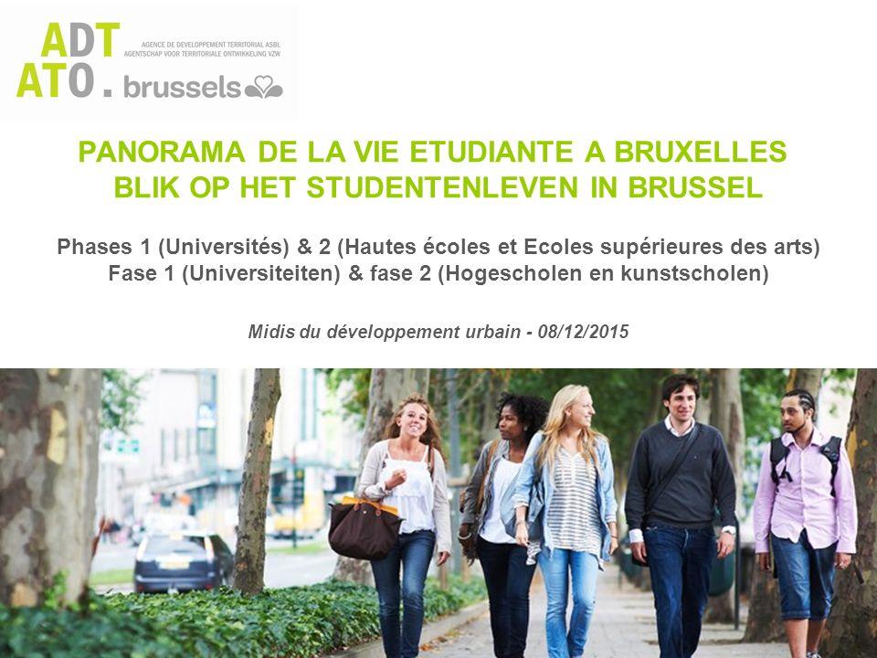 PANORAMA DE LA VIE ETUDIANTE A BRUXELLES BLIK OP HET STUDENTENLEVEN IN BRUSSEL Phases 1 (Universités) & 2 (Hautes écoles et Ecoles supérieures des art
