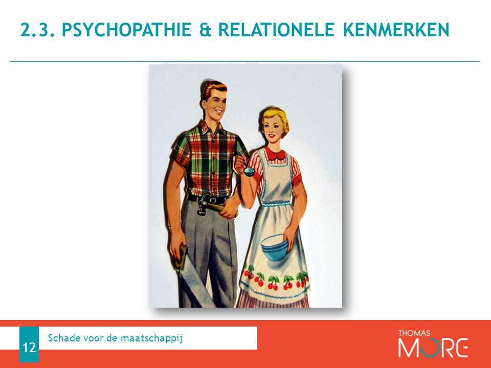 2.3. PSYCHOPATHIE & RELATIONELE KENMERKEN 12 Schade voor de maatschappij