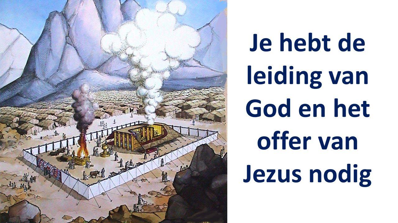 Je hebt de leiding van God en het offer van Jezus nodig