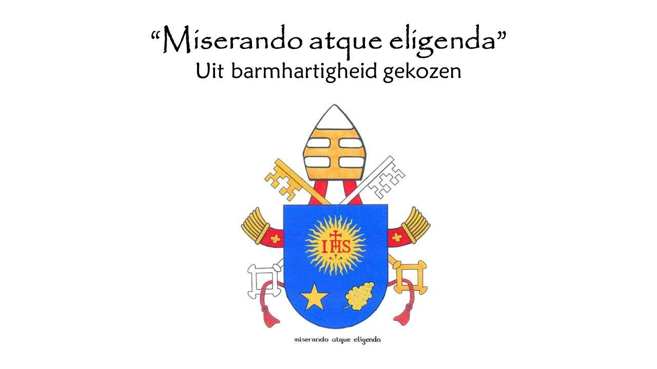 """Miserando atque eligenda"" Uit barmhartigheid gekozen"
