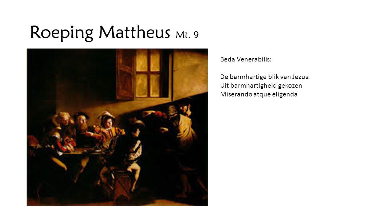 Roeping Mattheus Mt. 9 Beda Venerabilis: De barmhartige blik van Jezus. Uit barmhartigheid gekozen Miserando atque eligenda