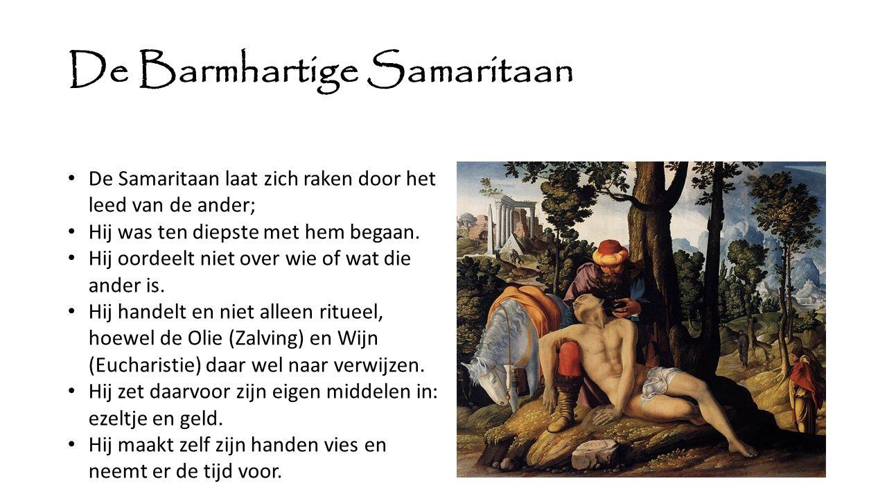 De Barmhartige Samaritaan De Samaritaan laat zich raken door het leed van de ander; Hij was ten diepste met hem begaan. Hij oordeelt niet over wie of