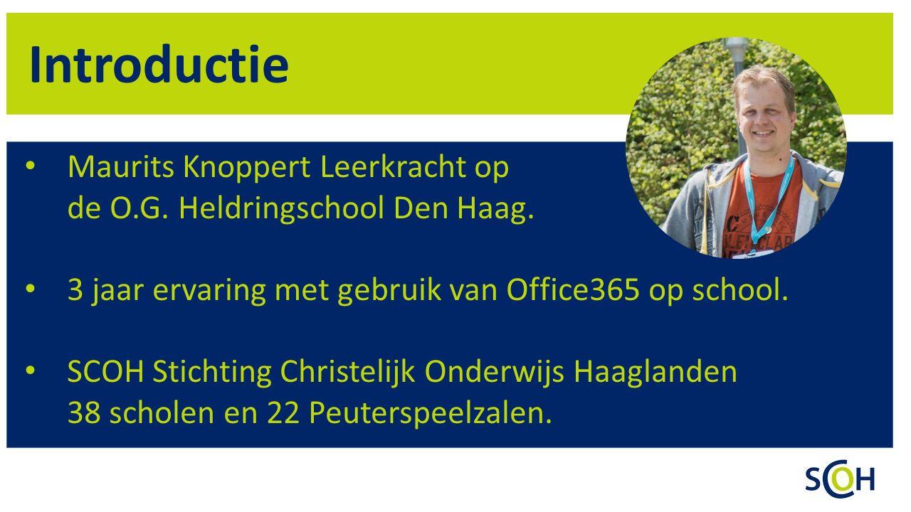 Introductie Maurits Knoppert Leerkracht op de O.G. Heldringschool Den Haag. 3 jaar ervaring met gebruik van Office365 op school. SCOH Stichting Christ