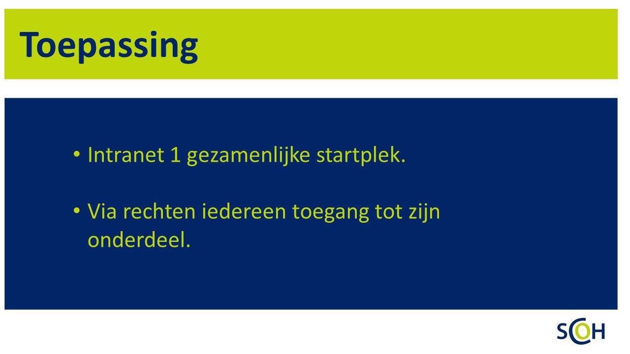 Toepassing Intranet 1 gezamenlijke startplek. Via rechten iedereen toegang tot zijn onderdeel.