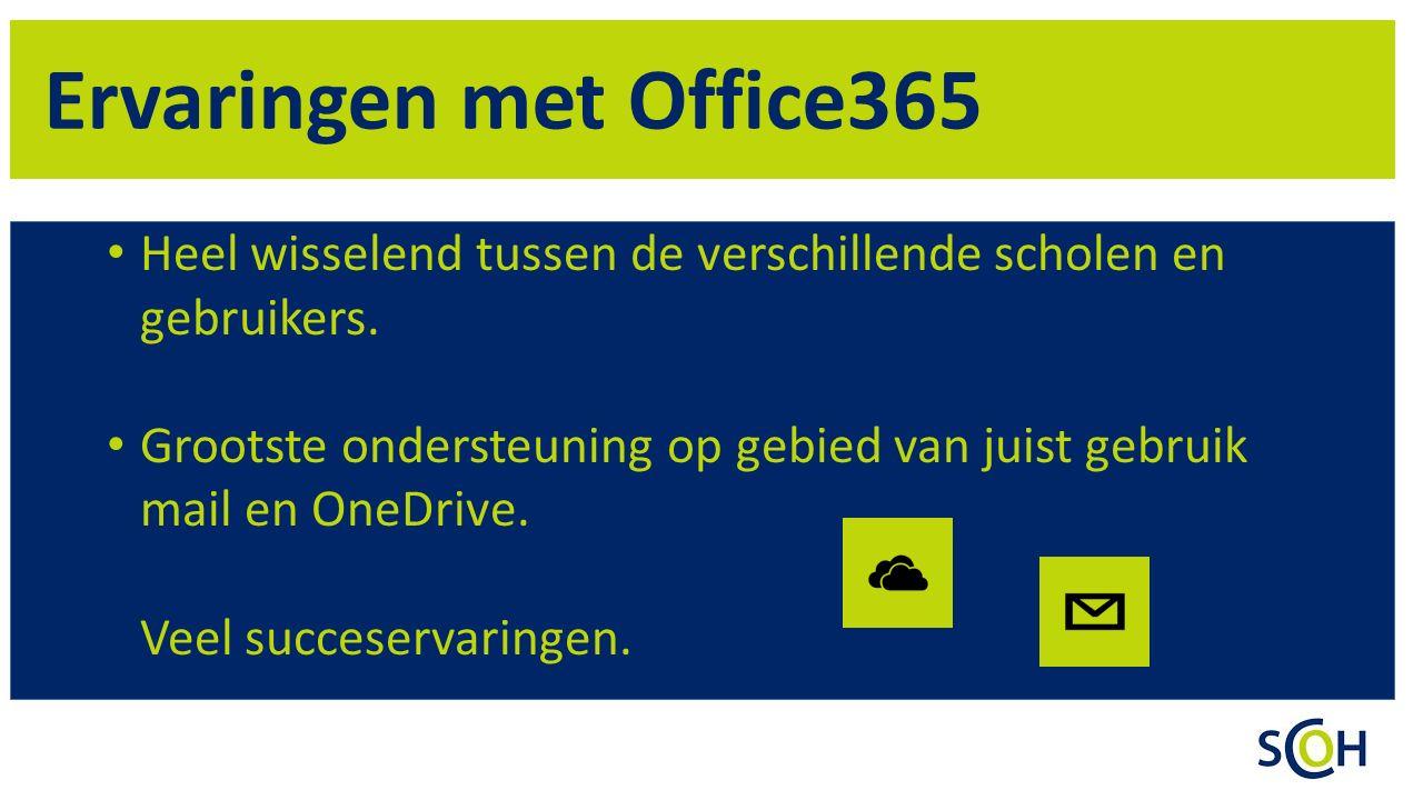Ervaringen met Office365 Heel wisselend tussen de verschillende scholen en gebruikers. Grootste ondersteuning op gebied van juist gebruik mail en OneD