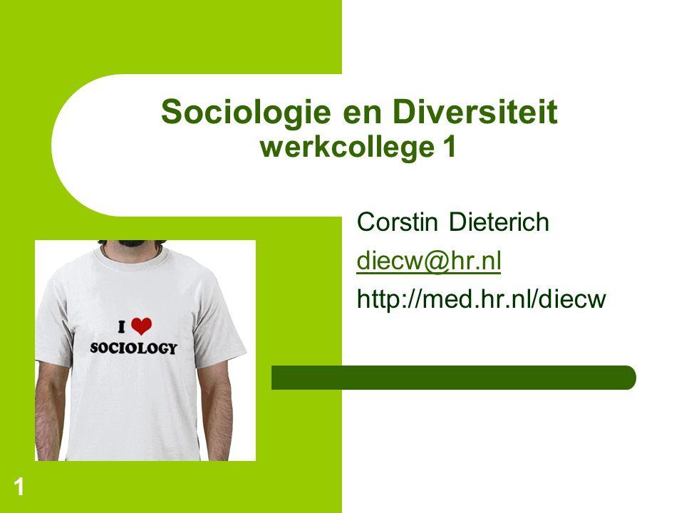 1 Sociologie en Diversiteit werkcollege 1 Corstin Dieterich diecw@hr.nl http://med.hr.nl/diecw