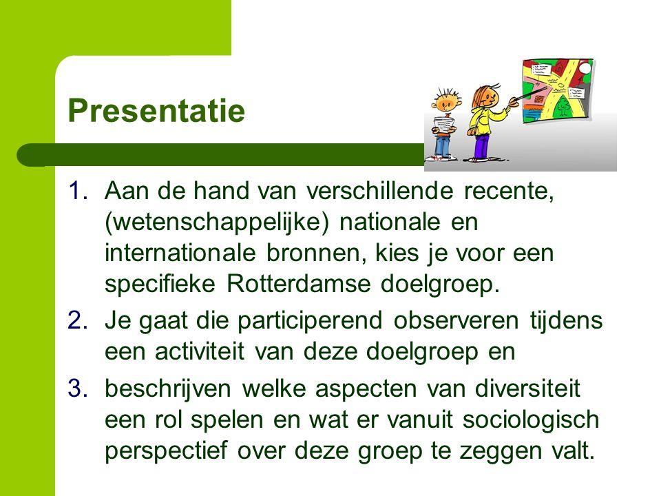 Presentatie 1.Aan de hand van verschillende recente, (wetenschappelijke) nationale en internationale bronnen, kies je voor een specifieke Rotterdamse doelgroep.