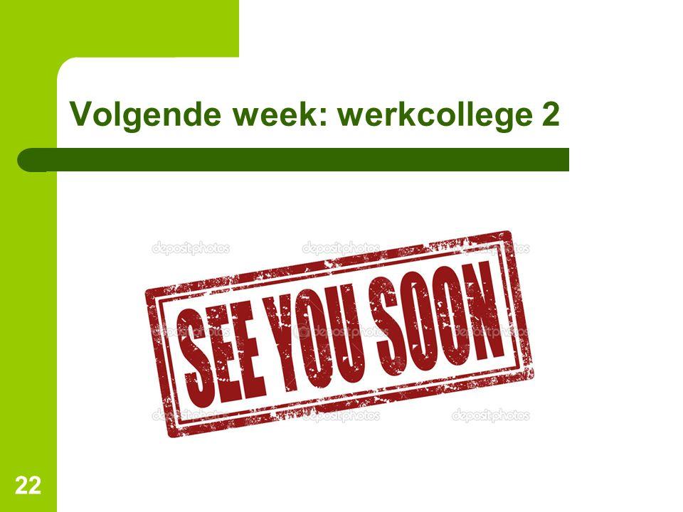 Volgende week: werkcollege 2 22