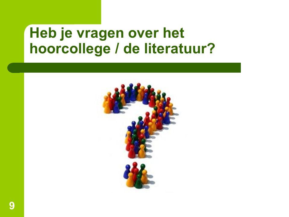 Heb je vragen over het hoorcollege / de literatuur 9