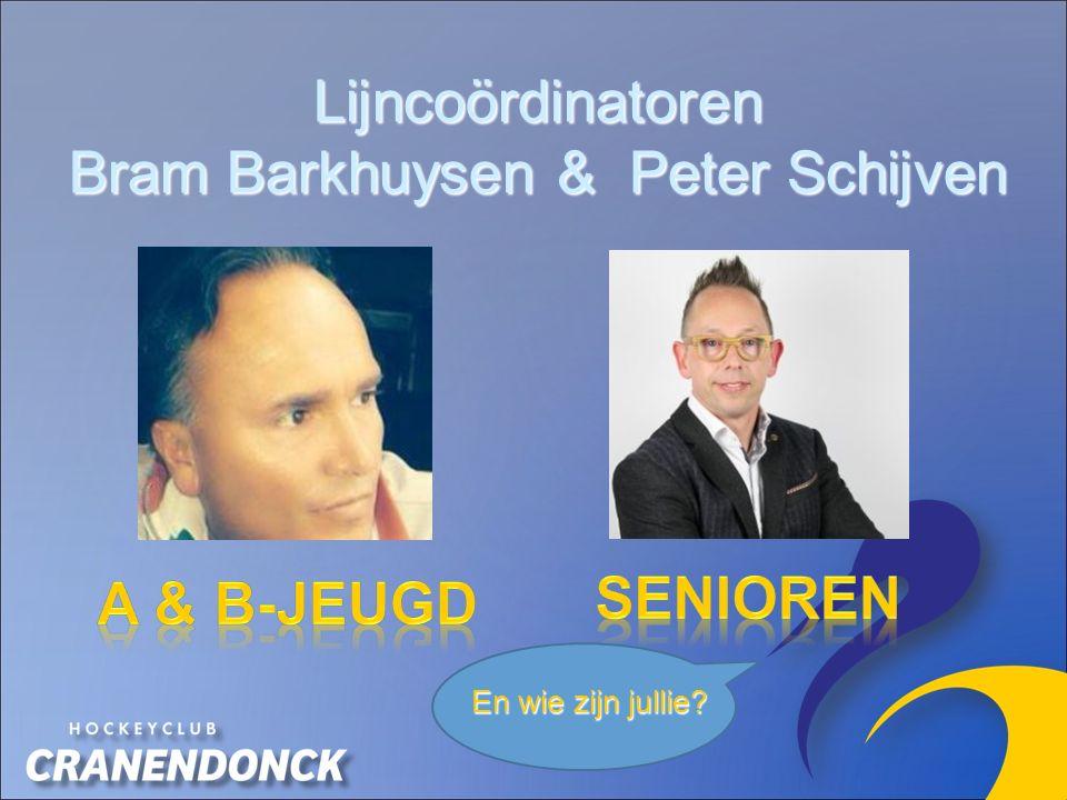 Lijncoördinatoren Bram Barkhuysen & Peter Schijven En wie zijn jullie?