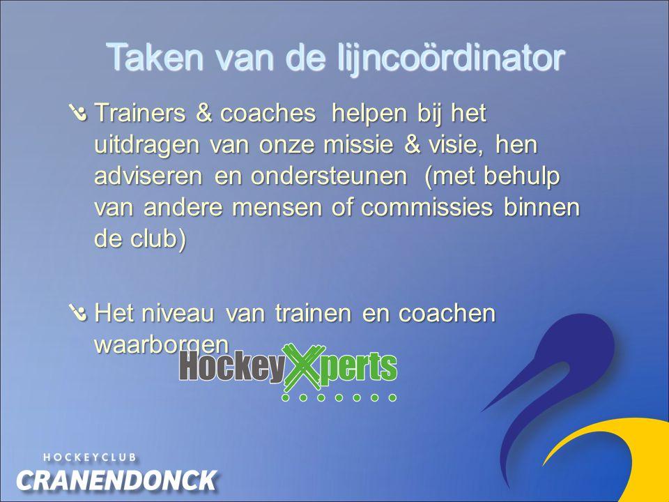 Trainers & coaches helpen bij het uitdragen van onze missie & visie, hen adviseren en ondersteunen (met behulp van andere mensen of commissies binnen de club) Het niveau van trainen en coachen waarborgen Taken van de lijncoördinator