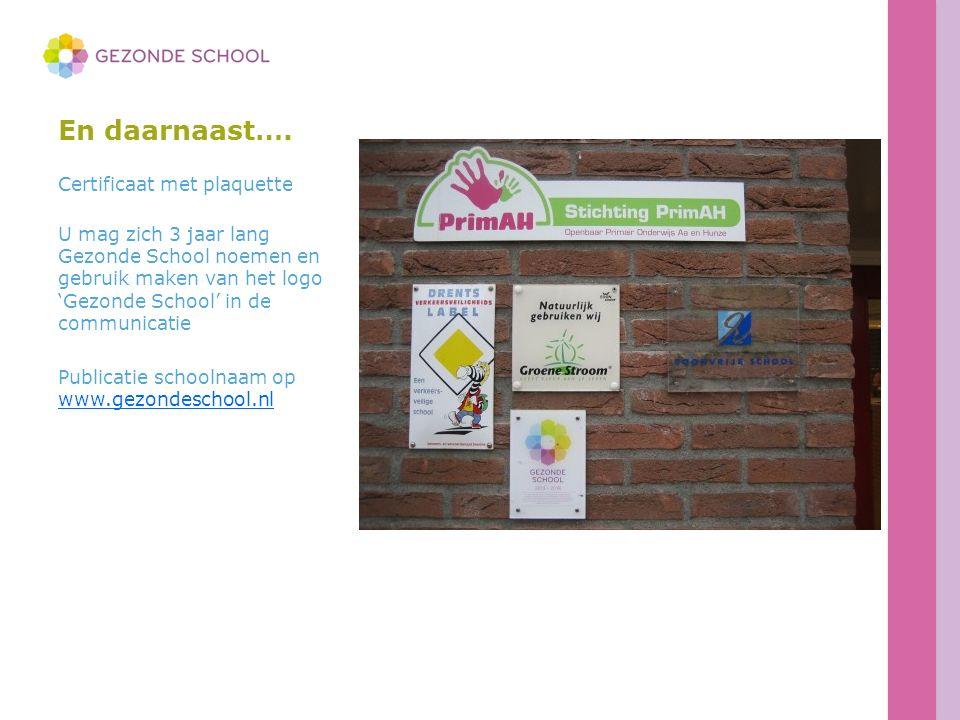 En daarnaast…. Certificaat met plaquette U mag zich 3 jaar lang Gezonde School noemen en gebruik maken van het logo 'Gezonde School' in de communicati