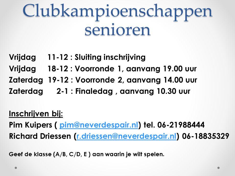 Clubkampioenschappen senioren Vrijdag 11-12 : Sluiting inschrijving Vrijdag 18-12 : Voorronde 1, aanvang 19.00 uur Zaterdag 19-12 : Voorronde 2, aanva