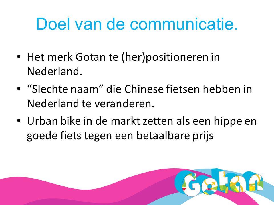 Doel van de communicatie.Het merk Gotan te (her)positioneren in Nederland.