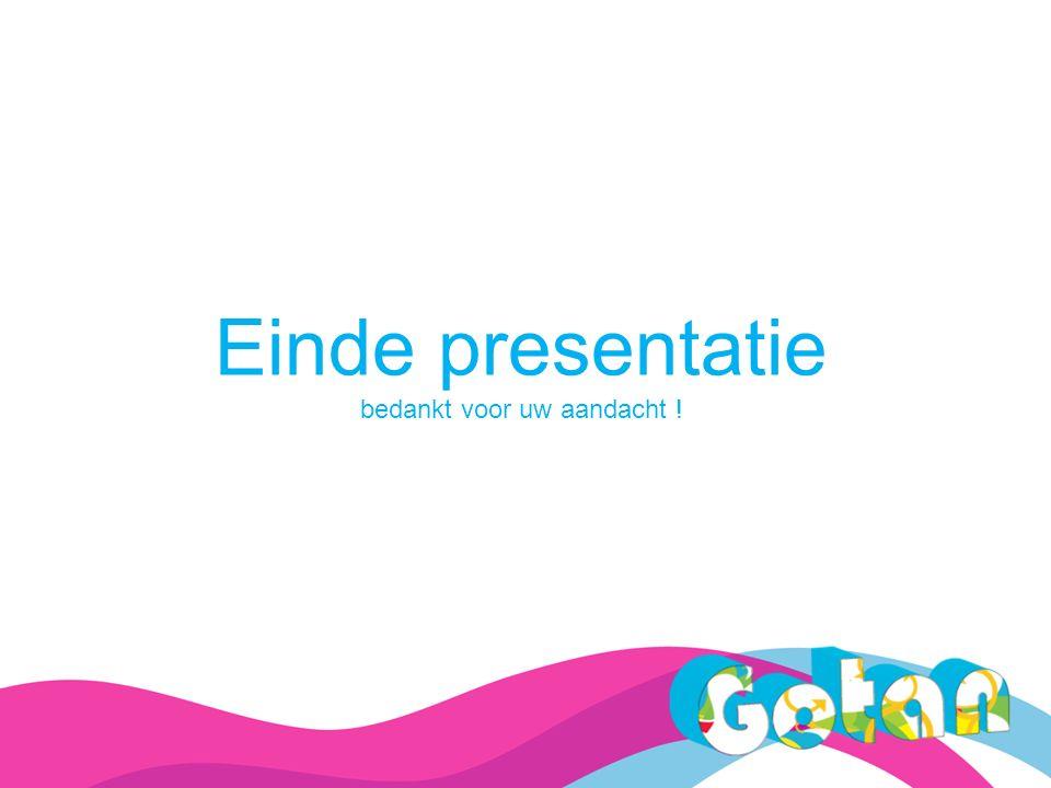 Einde presentatie bedankt voor uw aandacht !