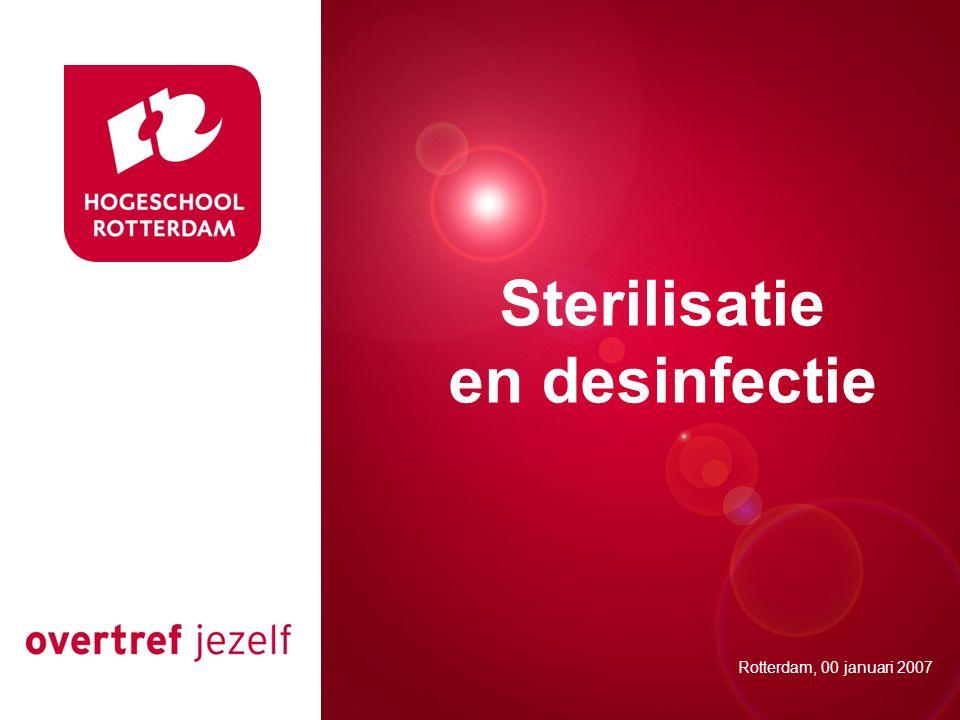 Presentatie titel Rotterdam, 00 januari 2007 Sterilisatie en desinfectie Rotterdam, 00 januari 2007
