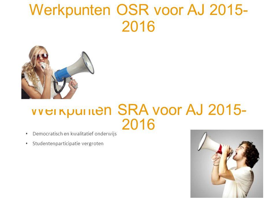 Werkpunten OSR voor AJ 2015- 2016 Werkpunten SRA voor AJ 2015- 2016 Democratisch en kwalitatief onderwijs Studentenparticipatie vergroten