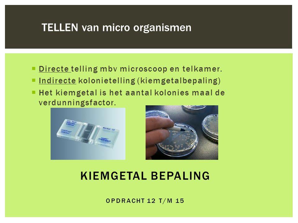 KIEMGETAL BEPALING OPDRACHT 12 T/M 15  Directe telling mbv microscoop en telkamer.  Indirecte kolonietelling (kiemgetalbepaling)  Het kiemgetal is