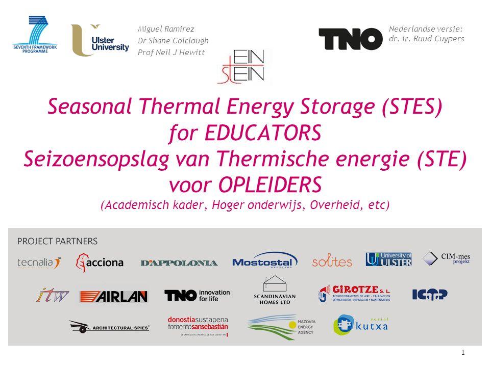 1 Seasonal Thermal Energy Storage (STES) for EDUCATORS Seizoensopslag van Thermische energie (STE) voor OPLEIDERS (Academisch kader, Hoger onderwijs,