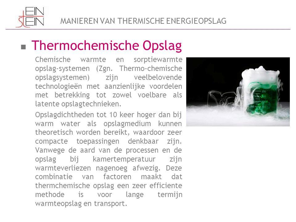 Thermochemische Opslag Chemische warmte en sorptiewarmte opslag-systemen (Zgn. Thermo-chemische opslagsystemen) zijn veelbelovende technologieën met a