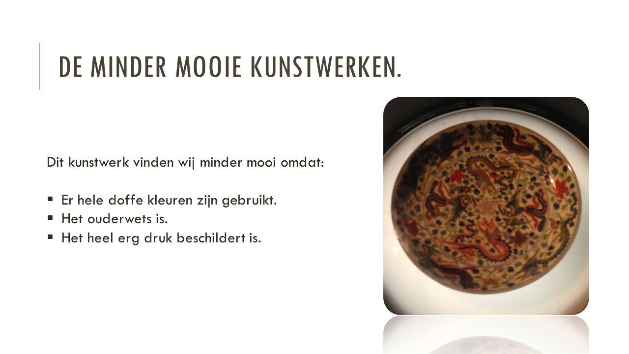 DE MINDER MOOIE KUNSTWERKEN.