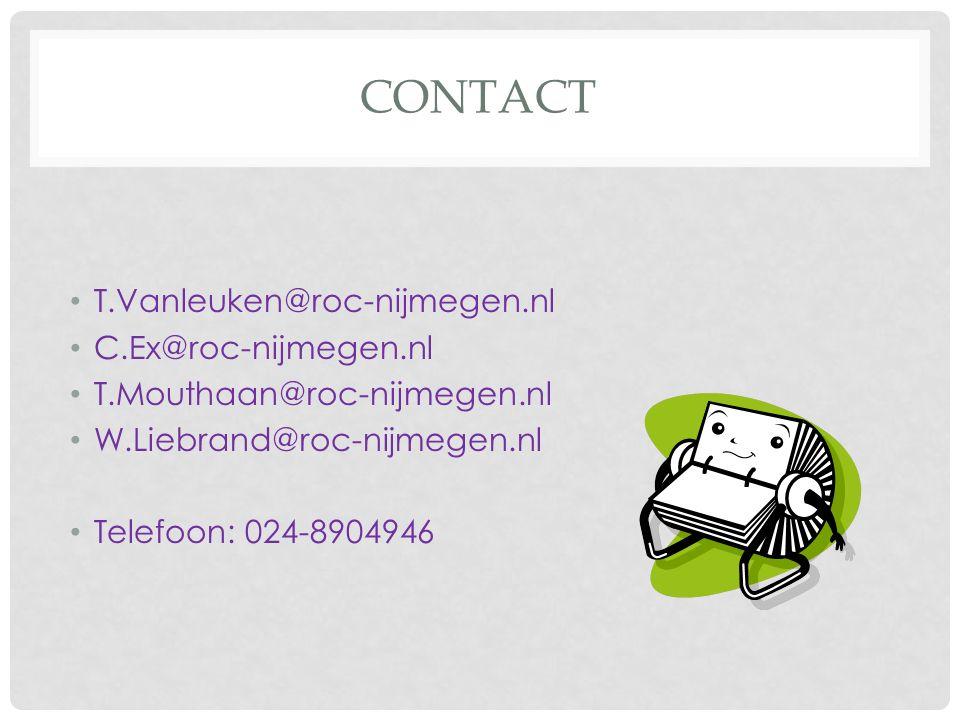 CONTACT T.Vanleuken@roc-nijmegen.nl C.Ex@roc-nijmegen.nl T.Mouthaan@roc-nijmegen.nl W.Liebrand@roc-nijmegen.nl Telefoon: 024-8904946