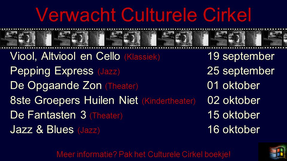 Verwacht Culturele Cirkel Viool, Altviool en Cello (Klassiek) 19 september Pepping Express (Jazz) 25 september De Opgaande Zon (Theater) 01 oktober 8s