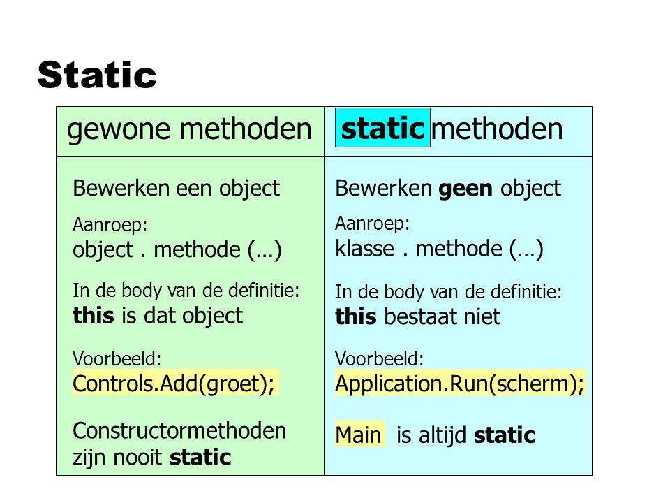 Static gewone methodenstatic methoden static Bewerken een objectBewerken geen object Aanroep: object. methode (…) Aanroep: klasse. methode (…) In de b