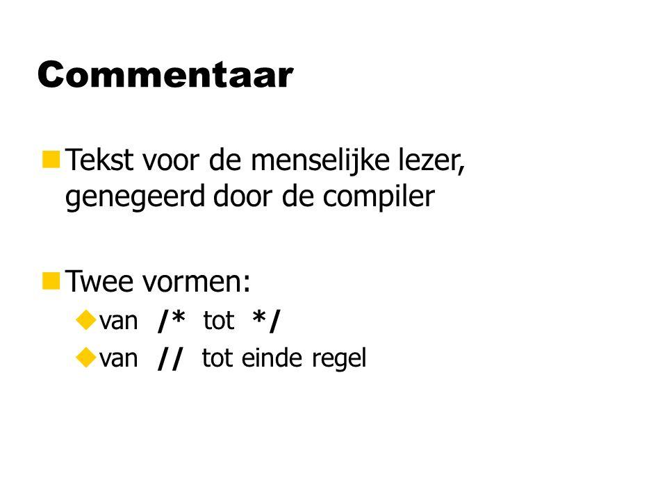 Commentaar nTekst voor de menselijke lezer, genegeerd door de compiler nTwee vormen: uvan /* tot */ uvan // tot einde regel