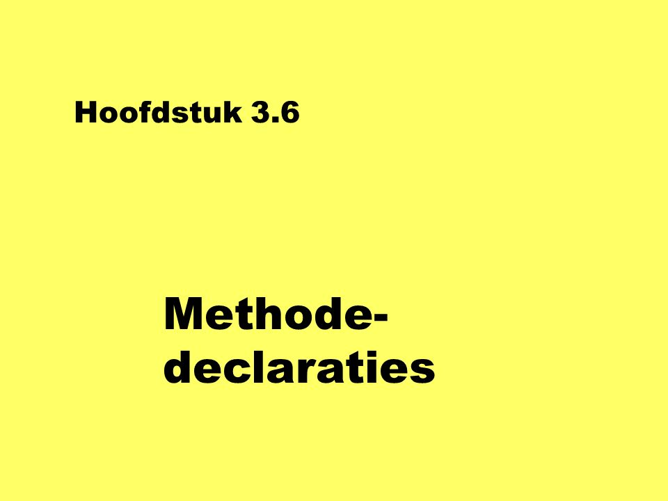 Hoofdstuk 3.6 Methode- declaraties