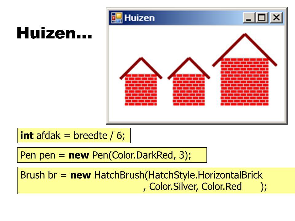 Huizen... int afdak = breedte / 6; Pen pen = new Pen(Color.DarkRed, 3); Brush br = new HatchBrush(HatchStyle.HorizontalBrick, Color.Silver, Color.Red