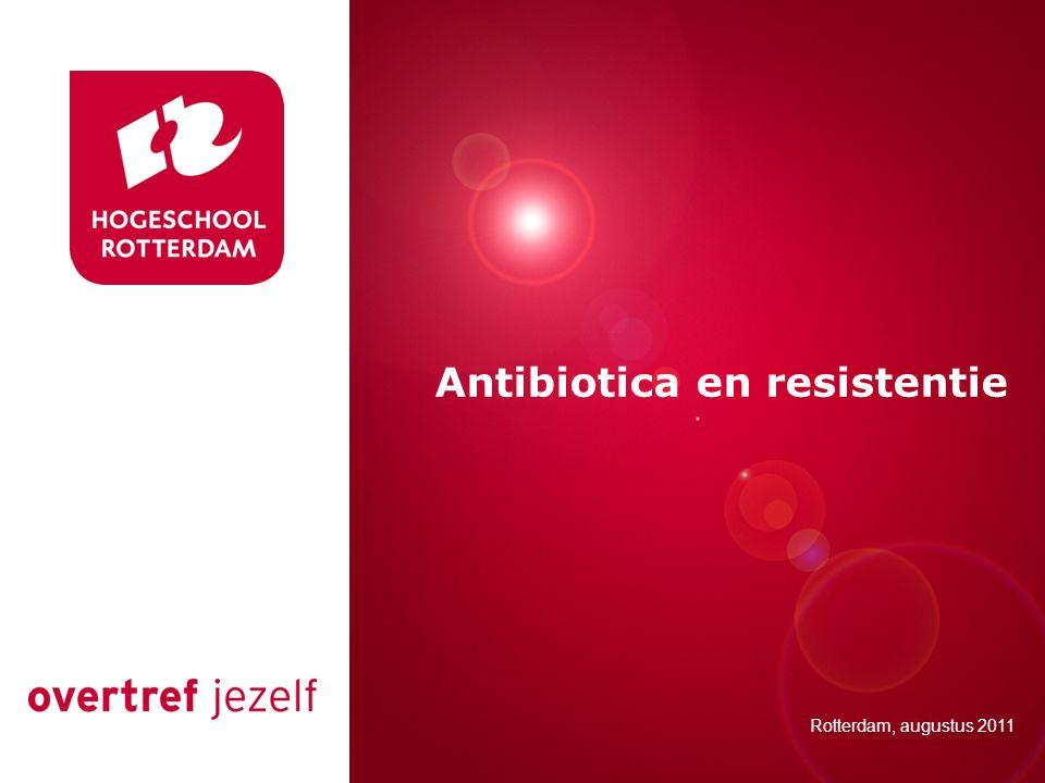 Presentatie titel Rotterdam, 00 januari 2007 Antibiotica en resistentie Rotterdam, augustus 2011