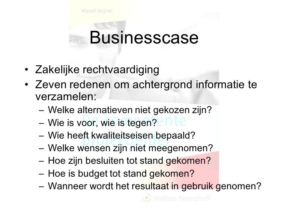 Businesscase Zakelijke rechtvaardiging Zeven redenen om achtergrond informatie te verzamelen: –Welke alternatieven niet gekozen zijn? –Wie is voor, wi