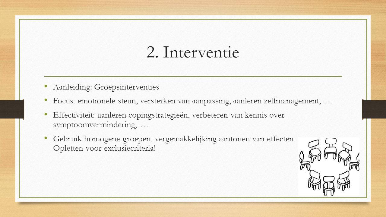 2. Interventie Aanleiding: Groepsinterventies Focus: emotionele steun, versterken van aanpassing, aanleren zelfmanagement, … Effectiviteit: aanleren c
