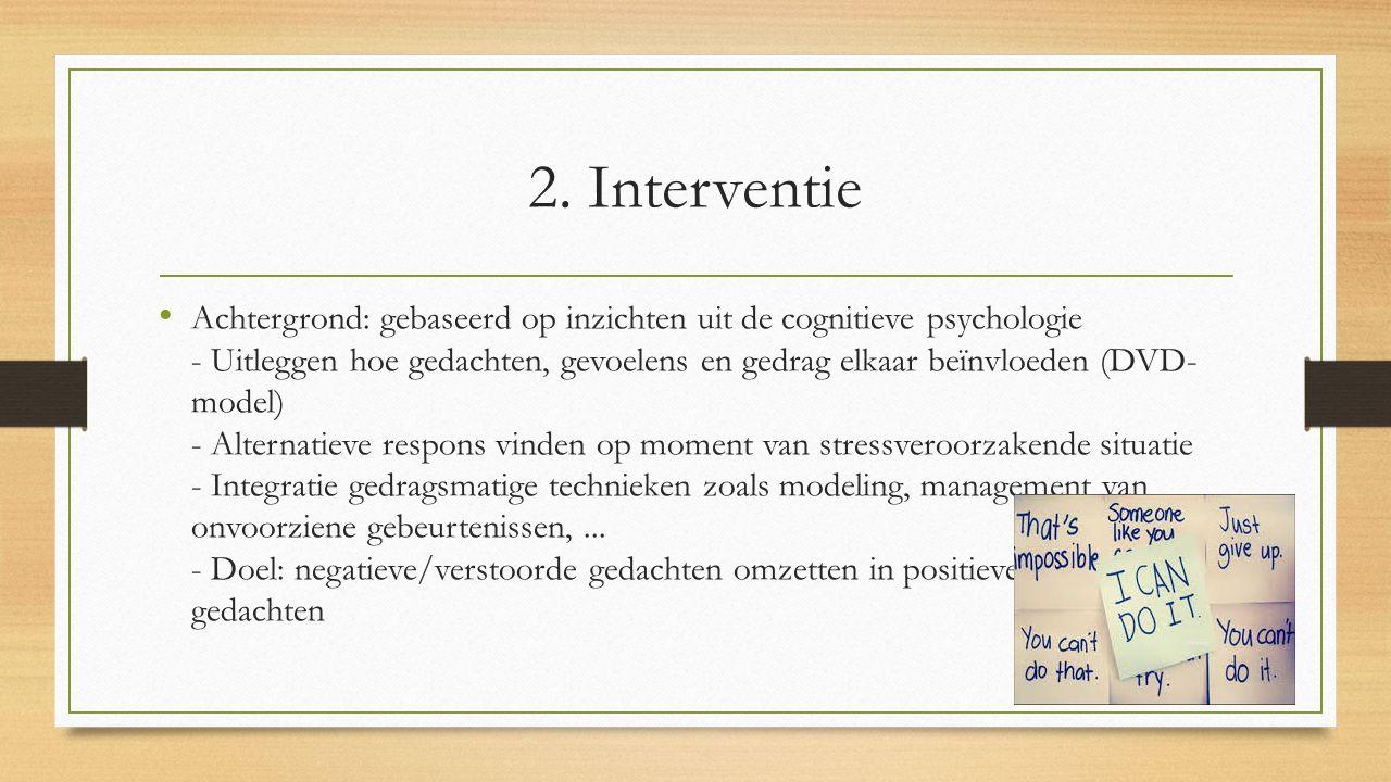 2. Interventie Achtergrond: gebaseerd op inzichten uit de cognitieve psychologie - Uitleggen hoe gedachten, gevoelens en gedrag elkaar beïnvloeden (DV
