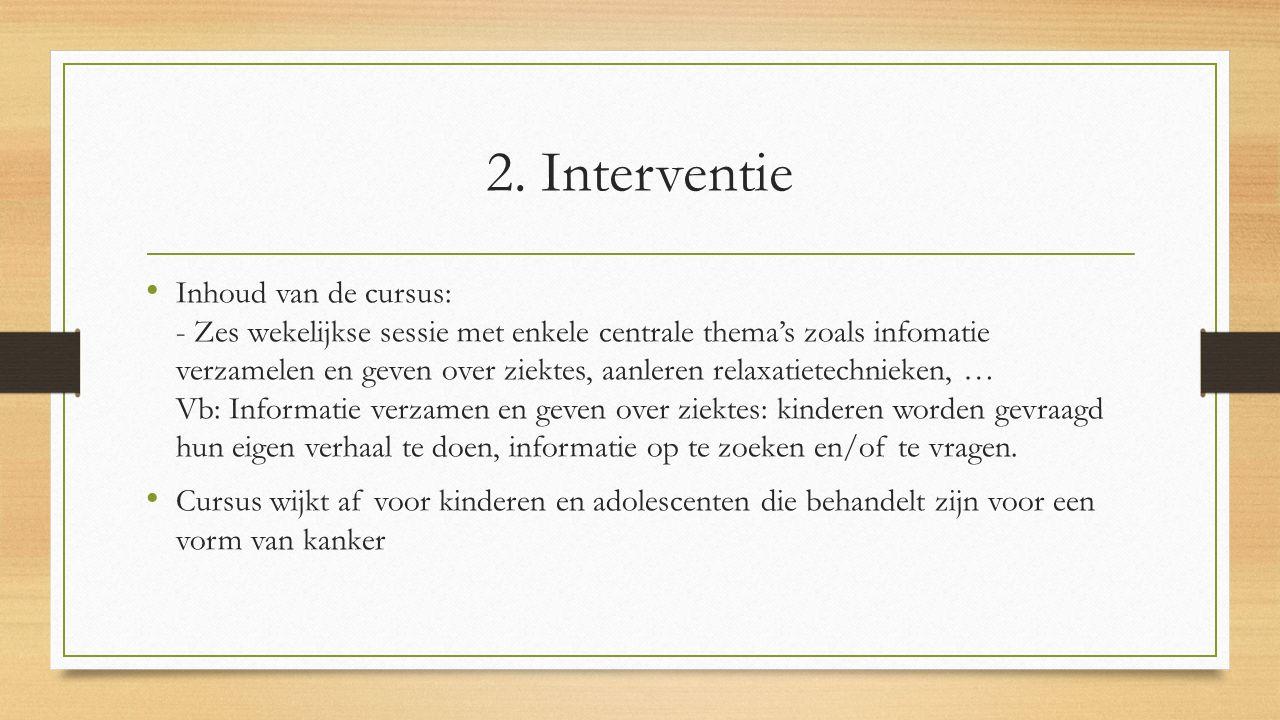 2. Interventie Inhoud van de cursus: - Zes wekelijkse sessie met enkele centrale thema's zoals infomatie verzamelen en geven over ziektes, aanleren re