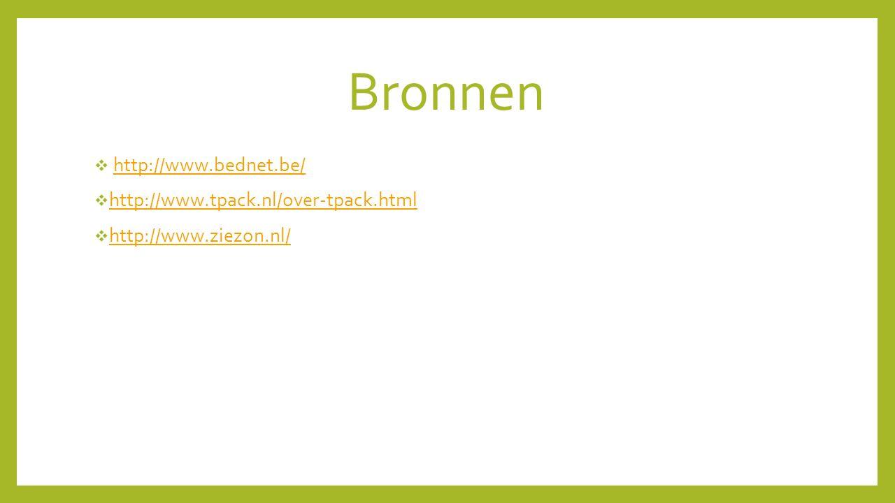 Bronnen  http://www.bednet.be/http://www.bednet.be/  http://www.tpack.nl/over-tpack.html http://www.tpack.nl/over-tpack.html  http://www.ziezon.nl/ http://www.ziezon.nl/