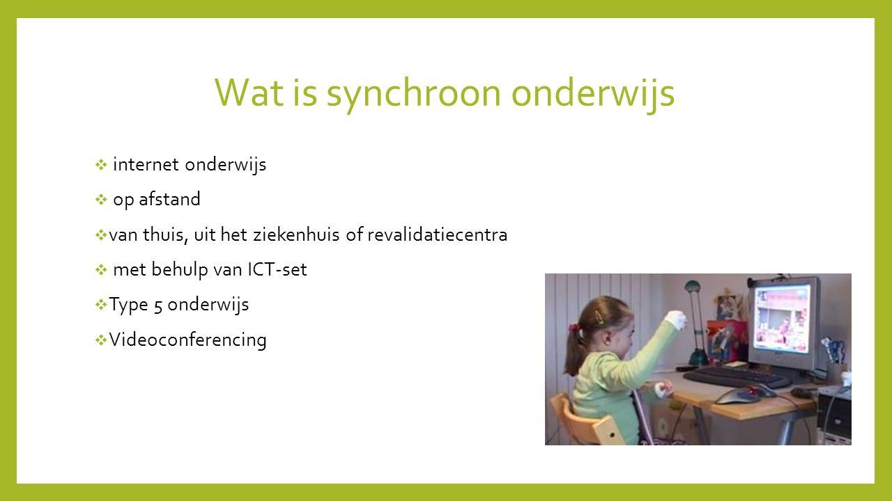 Wat is synchroon onderwijs  internet onderwijs  op afstand  van thuis, uit het ziekenhuis of revalidatiecentra  met behulp van ICT-set  Type 5 onderwijs  Videoconferencing