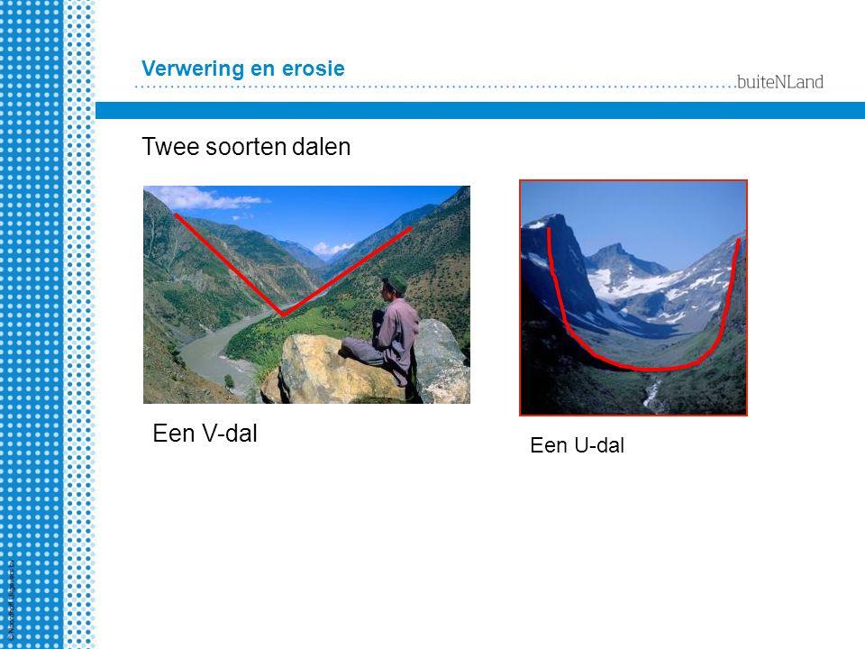Verwering en erosie Twee soorten dalen Een V-dal Een U-dal