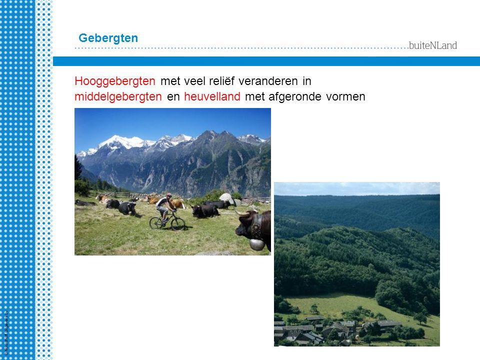 Gebergten Hooggebergten met veel reliëf veranderen in middelgebergten en heuvelland met afgeronde vormen